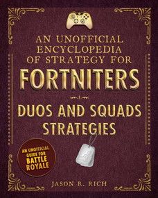 An Unofficial Encyclopedia of Strategy for Fortniters (Duos and Squads Strategies) by Jason R. Rich, 9781510743427