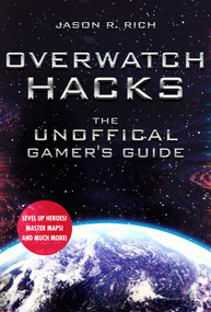Overwatch Hacks (The Unofficial Gamer's Guide) by Jason R. Rich, 9781510740228