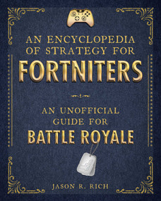 An Encyclopedia of Strategy for Fortniters (An Unofficial Guide for Battle Royale) by Jason R. Rich, 9781510742659