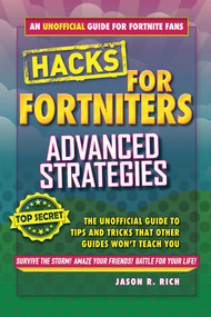 Hacks for Fortniters: Advanced Strategies (An Unofficial Guide to Tips and Tricks That Other Guides Won't Teach You) by Jason R. Rich, 9781510741904