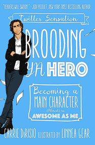 Brooding YA Hero (Becoming a Main Character (Almost) as Awesome as Me) by Carrie DiRisio, Broody McHottiepants, Linnea Gear, 9781510726666