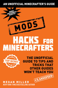 Hacks for Minecrafters: Mods (The Unofficial Guide to Tips and Tricks That Other Guides Won't Teach You) by Megan Miller, 9781510705937