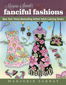 Marjorie Sarnat's Fanciful Fashions (New York Times Bestselling Artists' Adult Coloring Books) by Marjorie Sarnat, 9781510712560