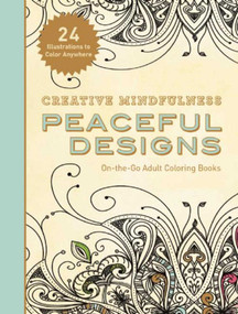 Creative Mindfulness: Peaceful Designs (On-the-Go Adult Coloring Books) by Racehorse Publishing, 9781510712539