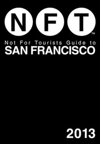 Not For Tourists Guide to San Francisco 2013 (Miniature Edition) by Not For Tourists, 9781620870853