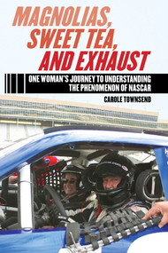 Magnolias, Sweet Tea, and Exhaust (One Woman?s Journey to Understanding the Phenomenon of NASCAR) by Carole Townsend, 9781613216910