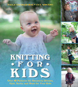 Knitting for Kids (Over 40 Patterns for Sweaters, Dresses, Hats, Socks, and More for Your Kids) by Paula Hammerskog, Eva Wincent, 9781620870686