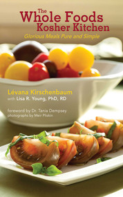 The Whole Foods Kosher Kitchen (Glorious Meals Pure and Simple) by Lévana Kirschenbaum, Lisa R. Young, 9781616082925