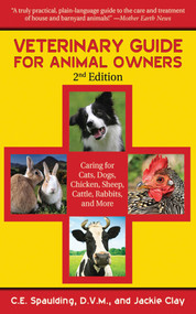 Veterinary Guide for Animal Owners (Caring for Cats, Dogs, Chickens, Sheep, Cattle, Rabbits, and More) by C. E. Spaulding, Jackie Clay, 9781616081393