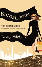 Burqalicious: The Dubai Diaries (A True Story of Sun, Sand, Sex, and Secrecy) by Becky Wicks, 9781616085896