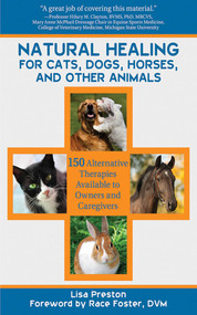 Natural Healing for Cats, Dogs, Horses, and Other Animals (150 Alternative Therapies Available to Owners and Caregivers) by Lisa Preston, Race Foster, 9781616084615