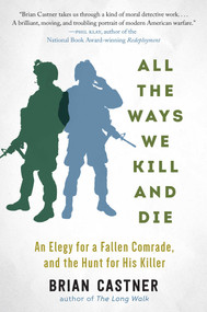 All the Ways We Kill and Die (A Portrait of Modern War) by Brian Castner, 9781628726541