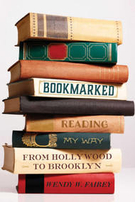 Bookmarked (Reading My Way from Hollywood to Brooklyn) by Wendy W. Fairey, 9781628725377