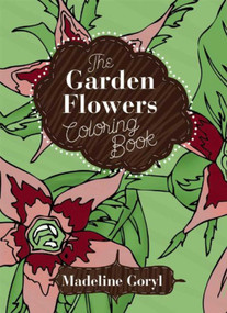 The Garden Flowers Coloring Book by Madeline Goryl, 9781632205247