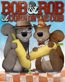 Bob & Rob & Corn on the Cob by Todd McQueen, 9781628735918