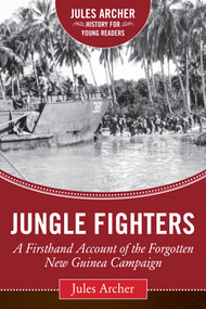 Jungle Fighters (A Firsthand Account of the Forgotten New Guinea Campaign) by Jules Archer, Alex Kershaw, 9781634501750
