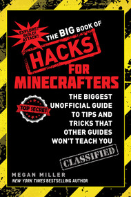 The Big Book of Hacks for Minecrafters (The Biggest Unofficial Guide to Tips and Tricks That Other Guides Won't Teach You) by Megan Miller, 9781634502115