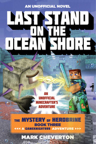 Last Stand on the Ocean Shore (The Mystery of Herobrine: Book Three: A Gameknight999 Adventure: An Unofficial Minecrafter's Adventure) by Mark Cheverton, 9781634500982