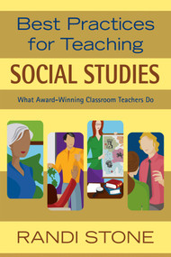 Best Practices for Teaching Social Studies (What Award-Winning Classroom Teachers Do) by Randi Stone, 9781632205469