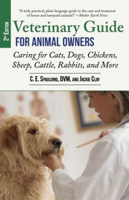 Veterinary Guide for Animal Owners, 2nd Edition (Caring for Cats, Dogs, Chickens, Sheep, Cattle, Rabbits, and More) by C. E. Spaulding, Jackie Clay, 9781629147895