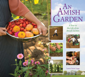 Amish Garden (A Year In The Life Of An Amish Garden) by Laura Anne Lapp, 9781561487929