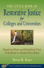 Little Book of Restorative Justice for Colleges and Universities (Repairing Harm And Rebuilding Trust In Response To Student Misconduct) by David R. Karp, 9781561487967