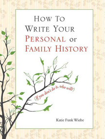 How to Write Your Personal or Family History ((If You Don't Do It, Who Will?)) by Katie Wiebe, 9781561486656
