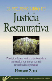 El Pequeno Libro De La Justicia Restaurativa (Principios De Una Justicia Trasnformadora Presentados Por Uno De Sus Mas Renombr) by Howard Zehr, 9781561484690