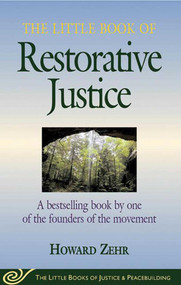 Little Book of Restorative Justice (A Bestselling Book By One Of The Founders Of The Movement) by Howard Zehr, 9781561483761