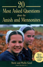 20 Most Asked Questions about the Amish and Mennonites by Merle Good, Phyllis Good, 9781561481859