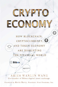 Crypto Economy (How Blockchain, Cryptocurrency, and Token-Economy Are Disrupting the Financial World) by Aries Wanlin Wang, 9781510744820