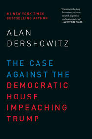 The Case Against the Democratic House Impeaching Trump by Alan Dershowitz, 9781510747708