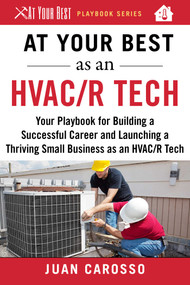 At Your Best as an HVAC/R Tech (Your Playbook for Building a Successful Career and Launching a Thriving Small Business as an HVAC/R Technician) by Juan Carosso, 9781510743960