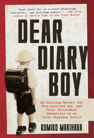 Dear Diary Boy (An Exacting Mother, Her Free-spirited Son, and Their Bittersweet Adventures in an Elite Japanese School) by Kumiko Makihara, 9781628728903