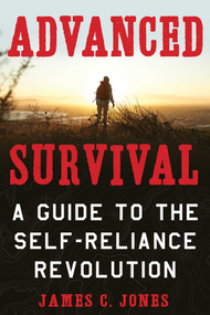 Advanced Survival (A Guide to the Self-Reliance Revolution) by James C. Jones, 9781510738997
