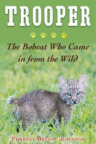 Trooper (The Bobcat Who Came in from the Wild) by Forrest Bryant Johnson, 9781510728226