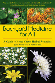 Backyard Medicine For All (A Guide to Home-Grown Herbal Remedies) by Julie Bruton-Seal, Matthew Seal, 9781510725942