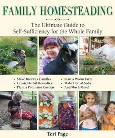 Family Homesteading (The Ultimate Guide to Self-Sufficiency for the Whole Family) by Teri Page, 9781510735507