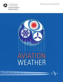 Aviation Weather (FAA Advisory Circular (AC) 00-6B) by Federal Aviation Administration, 9781510725508