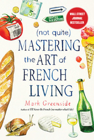 (Not Quite) Mastering the Art of French Living by Mark Greenside, 9781510731103