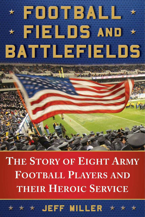 Football Fields and Battlefields (The Story of Eight Army Football Players and their Heroic Service) by Miller Jeff, 9781510730410