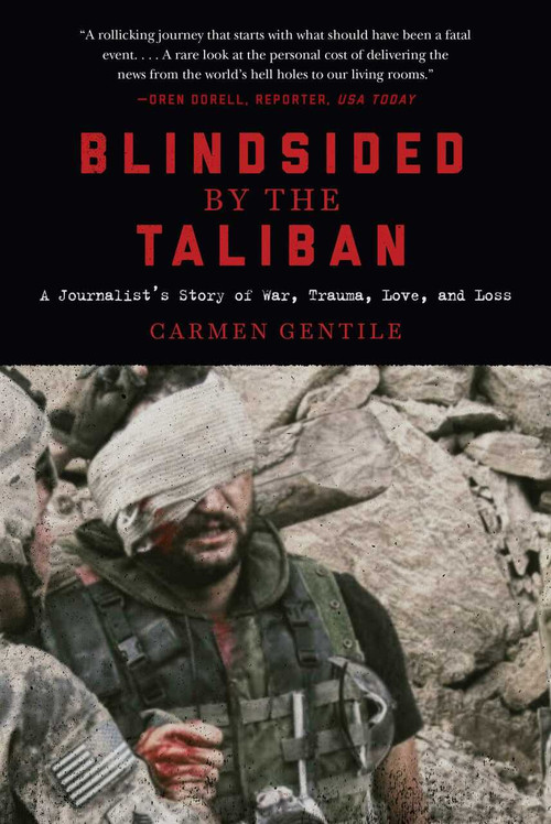 Blindsided by the Taliban (A Journalist's Story of War, Trauma, Love, and Loss) by Carmen Gentile, 9781510729681