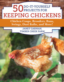 50 Do-It-Yourself Projects for Keeping Chickens (Chicken Coops, Brooders, Runs, Swings, Dust Baths, and More!) by Janet Garman, 9781510731752