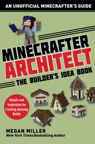 Minecrafter Architect: The Builder's Idea Book (Details and Inspiration for Creating Amazing Builds) by Miller Megan, 9781510737648