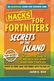 Hacks for Fortniters: Secrets of the Island (An Unoffical Guide to Tips and Tricks That Other Guides Won't Teach You) by Jason R. Rich, 9781510741881
