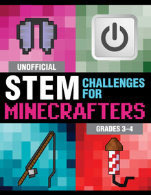 Unofficial STEM Challenges for Minecrafters: Grades 3-4 by Sky Pony Press, Amanda Brack, 9781510737587