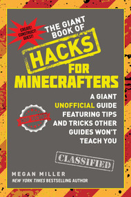 The Giant Book of Hacks for Minecrafters (A Giant Unofficial Guide Featuring Tips and Tricks Other Guides Won't Teach You) by Megan Miller, 9781510727205