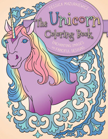 The Unicorn Coloring Book (Enchanting Images and Fanciful Designs) by Mazurkiewicz Jessica, 9781631583216