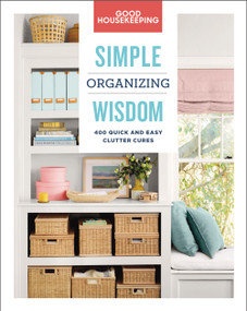 Good Housekeeping Simple Organizing Wisdom (500+ Quick & Easy Clutter Cures) by Good Housekeeping, Laurie Jennings, 9781618372789