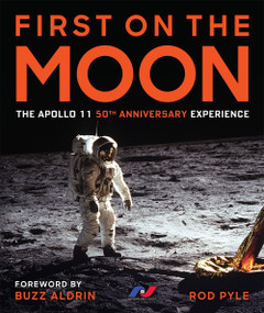 First on the Moon (The Apollo 11 50th Anniversary Experience) by Rod Pyle, Buzz Aldrin, 9781454931973